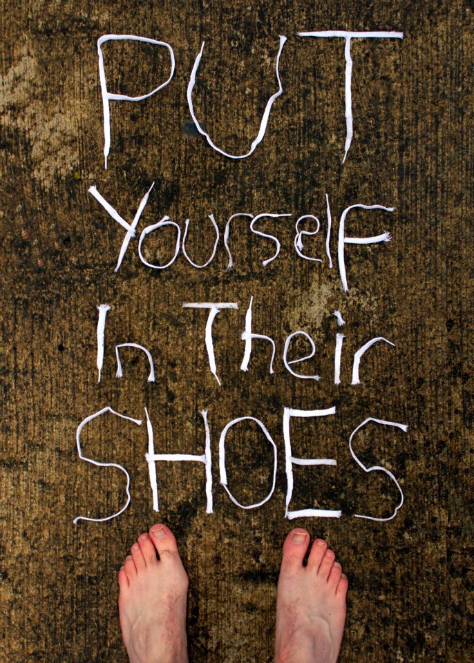 put yourself in their shoes